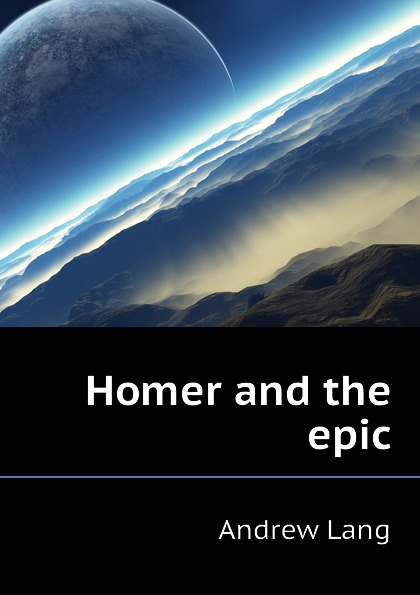 Andrew Lang Homer and the epic