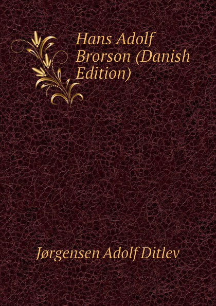 Jørgensen Adolf Ditlev Hans Adolf Brorson (Danish Edition) adolf ditlev jorgensen historiske afhandlinger