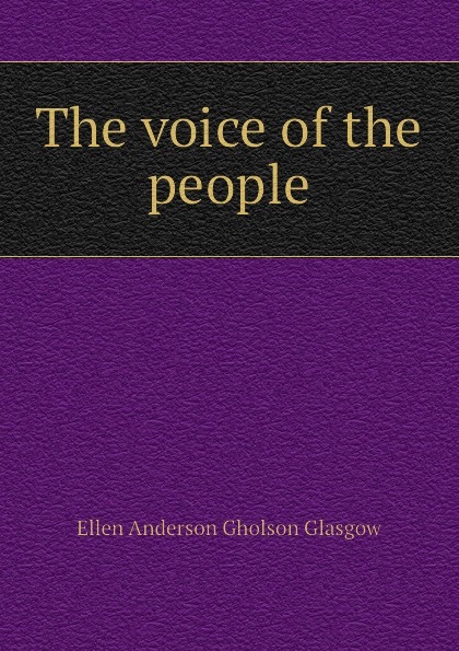 Glasgow Ellen Anderson The voice of the people glasgow ellen anderson gholson the romance of a plain man