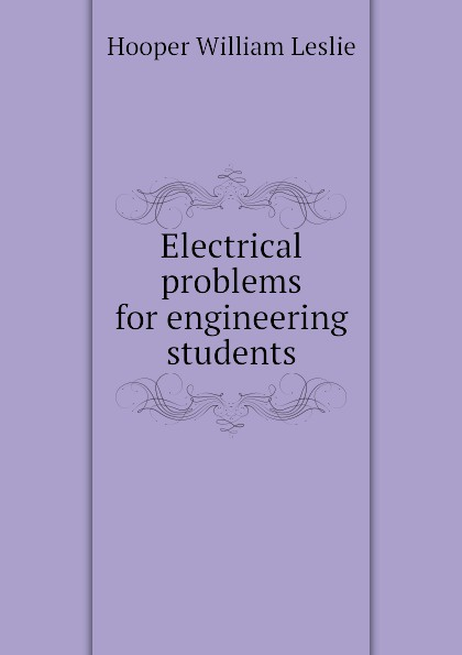 Hooper William Leslie Electrical problems for engineering students