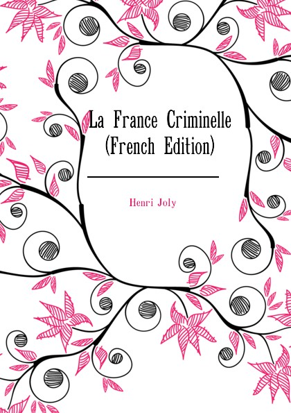 La France Criminelle (French Edition)