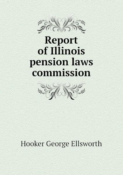 Hooker George Ellsworth Report of Illinois pension laws commission