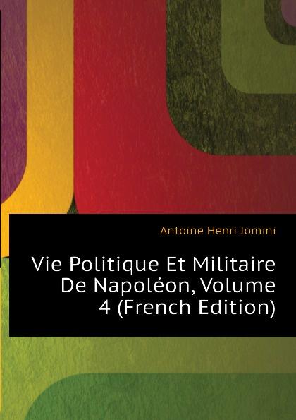 Jomini Antoine Henri Vie Politique Et Militaire De Napoleon, Volume 4 (French Edition)