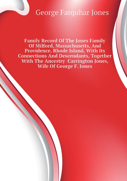 George Farquhar Jones Family Record Of The Jones Family Of Milford, Massachusetts, And Providence, Rhode Island, With Its Connections And Descendants, Together With The Ancestry Carrington Jones, Wife Of George F. Jones george farquhar the inconstant