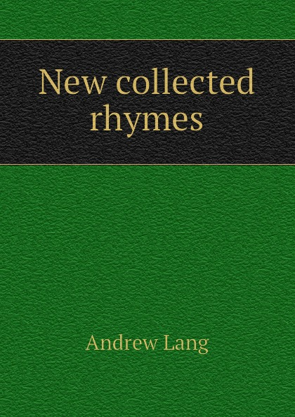 Andrew Lang New collected rhymes lang andrew new collected rhymes