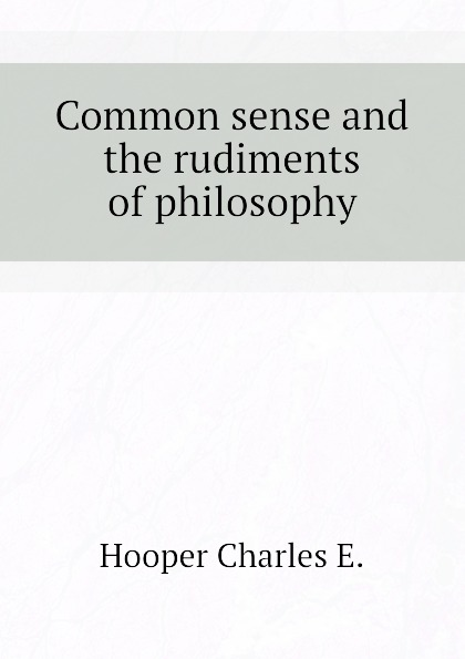 Hooper Charles E. Common sense and the rudiments of philosophy