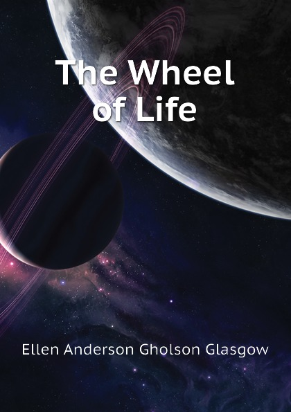 Glasgow Ellen Anderson The Wheel of Life glasgow ellen anderson gholson the romance of a plain man