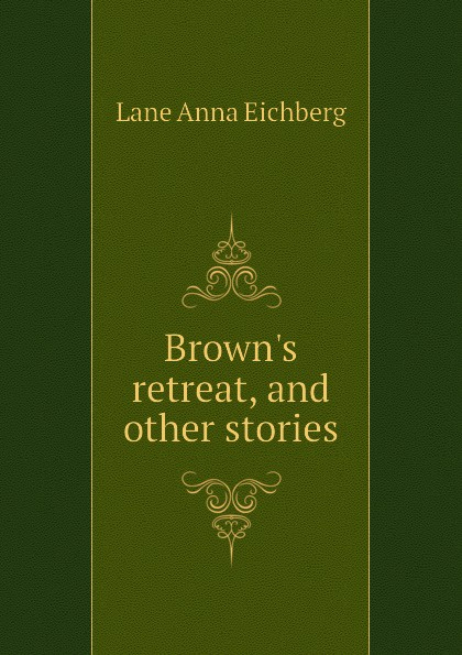 Lane Anna Eichberg Browns retreat, and other stories