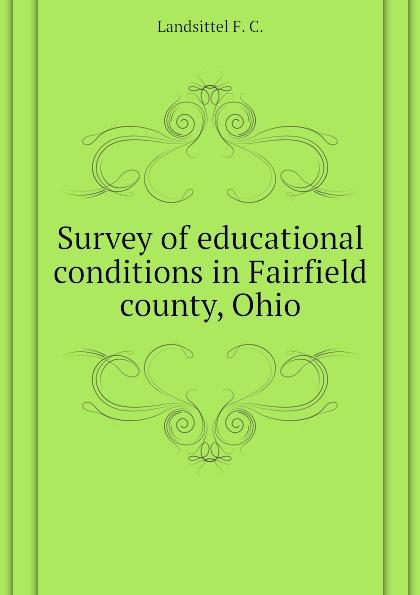 Landsittel F. C. Survey of educational conditions in Fairfield county, Ohio