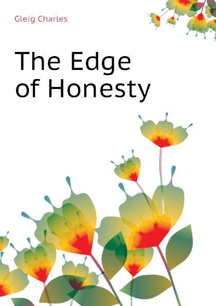Gleig Charles The Edge of Honesty
