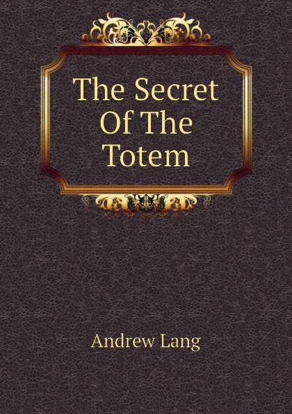 Andrew Lang The Secret Of The Totem lang andrew the secret of the totem