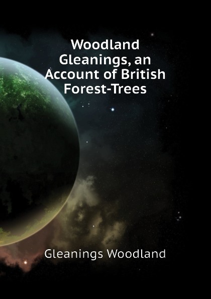 цена на Gleanings Woodland Woodland Gleanings, an Account of British Forest-Trees