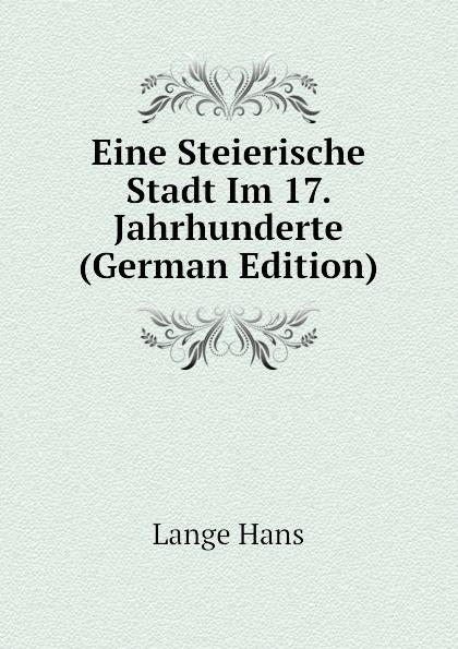 Lange Hans Eine Steierische Stadt Im 17. Jahrhunderte (German Edition)