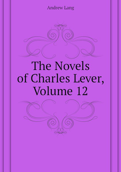 Andrew Lang The Novels of Charles Lever, Volume 12