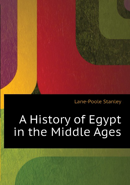 Stanley Lane-Poole A History of Egypt in the Middle Ages s lane poole a history of egypt vol 6 a history of egypt in the middle ages