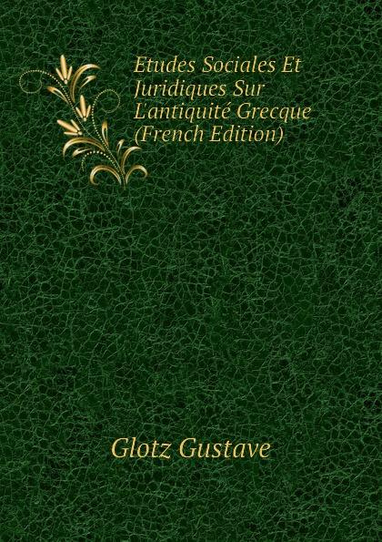 Etudes Sociales Et Juridiques Sur Lantiquite Grecque (French Edition)