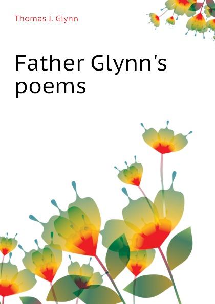 Thomas J. Glynn Father Glynns poems
