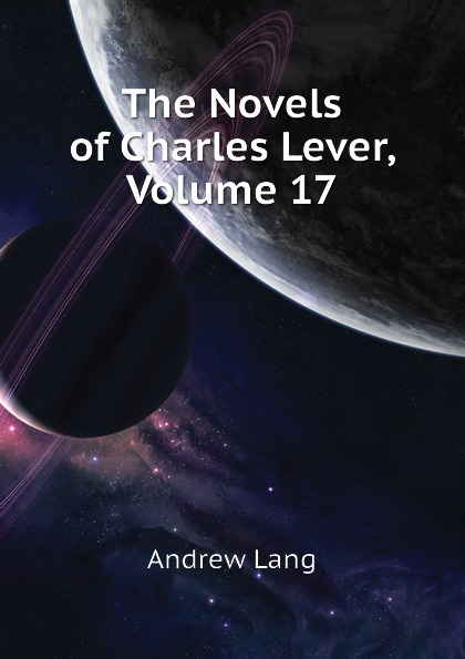 Andrew Lang The Novels of Charles Lever, Volume 17
