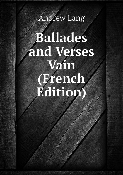 цена Andrew Lang Ballades and Verses Vain (French Edition) онлайн в 2017 году