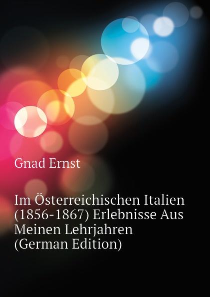 Im Osterreichischen Italien (1856-1867) Erlebnisse Aus Meinen Lehrjahren (German Edition)