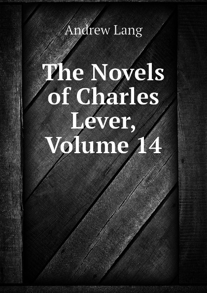 Andrew Lang The Novels of Charles Lever, Volume 14