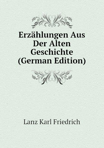 Lanz Karl Friedrich Erzahlungen Aus Der Alten Geschichte (German Edition) kärcher karl handbuch der alten classischen geographie german edition