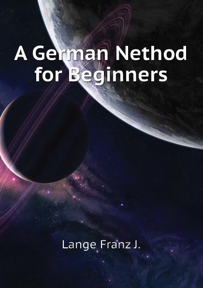 Lange Franz J. A German Nethod for Beginners lange franz j a german grammar for beginners