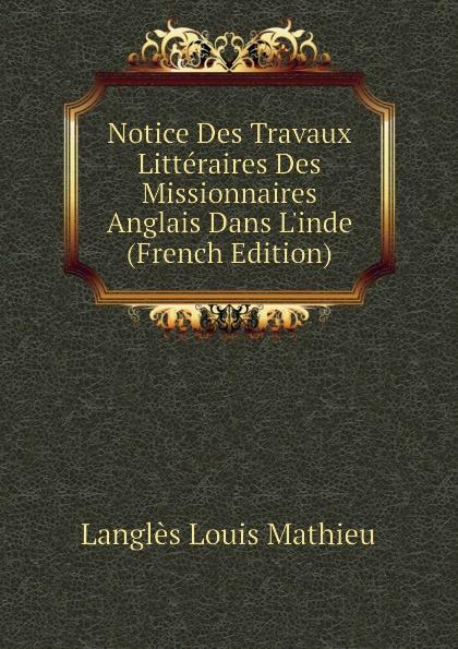 Langlès Louis Mathieu Notice Des Travaux Litteraires Des Missionnaires Anglais Dans Linde (French Edition)