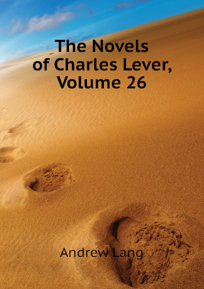 Andrew Lang The Novels of Charles Lever, Volume 26