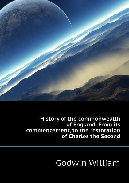 лучшая цена William Godwin History of the commonwealth of England. From its commencement, to the restoration of Charles the Second