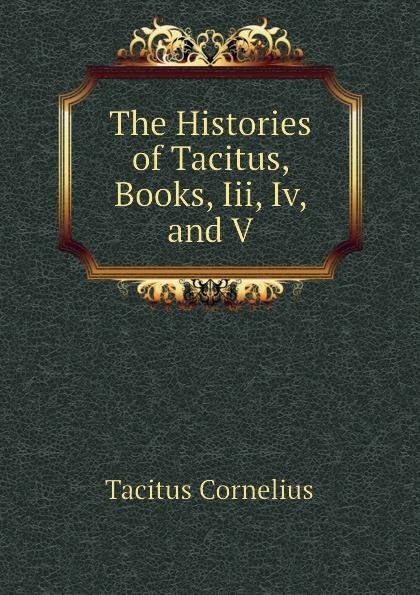 Tacitus Cornelius The Histories of Tacitus, Books, Iii, Iv, and V