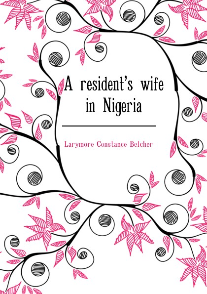 Larymore Constance Belcher A residents wife in Nigeria