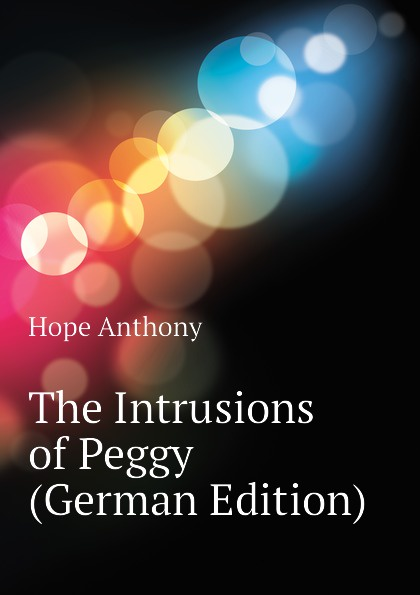 Hope Anthony The Intrusions of Peggy (German Edition) peggy lee tremper journey of hope
