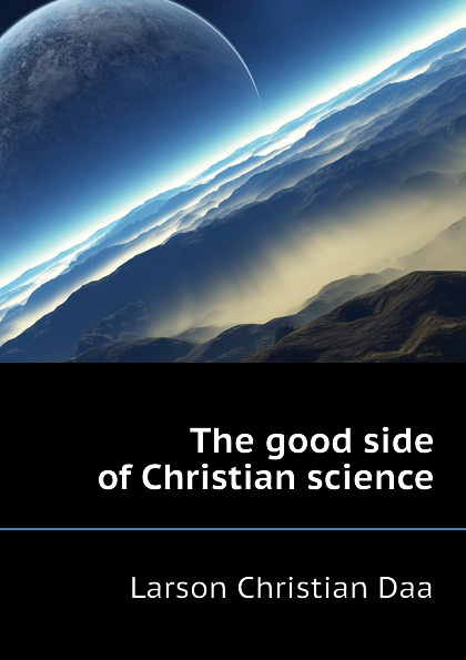 Larson Christian Daa The good side of science