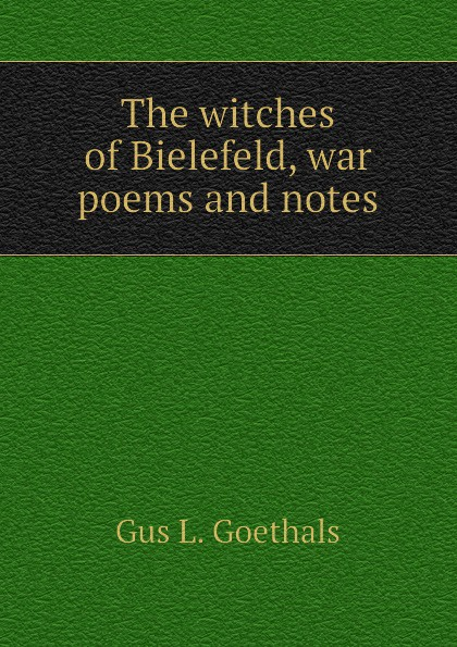 Gus L. Goethals The witches of Bielefeld, war poems and notes faisal kawusi bielefeld