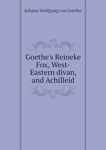 все цены на И. В. Гёте Goethes Reineke Fox, West-Eastern divan, and Achilleid онлайн