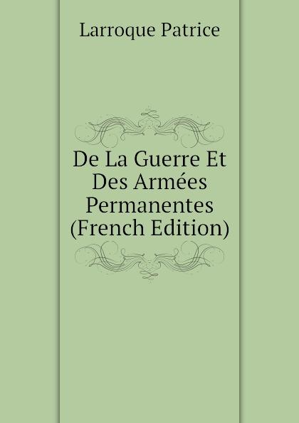 Larroque Patrice De La Guerre Et Des Armees Permanentes (French Edition)