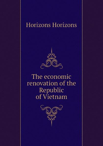 Фото Horizons Horizons The economic renovation of the Republic of Vietnam