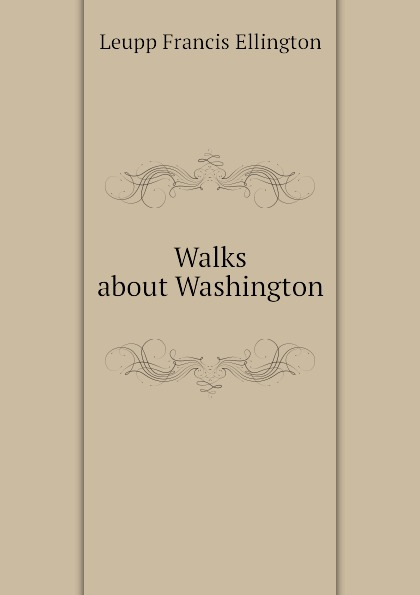 Leupp Francis Ellington Walks about Washington