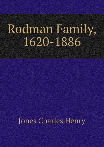 Jones Charles Henry Rodman Family, 1620-1886
