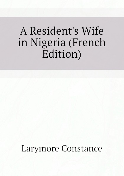 Larymore Constance A Residents Wife in Nigeria (French Edition)