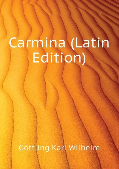 Göttling Karl Wilhelm Carmina (Latin Edition)