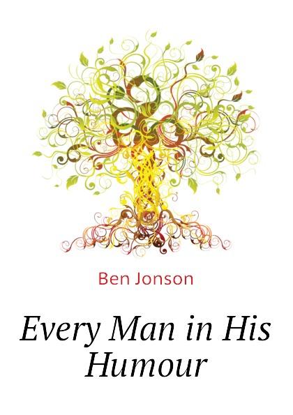 Ben Jonson Every Man in His Humour