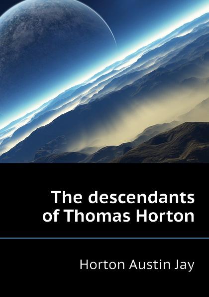 Horton Austin Jay The descendants of Thomas Horton ivor horton ivor horton s beginning visual c 2013