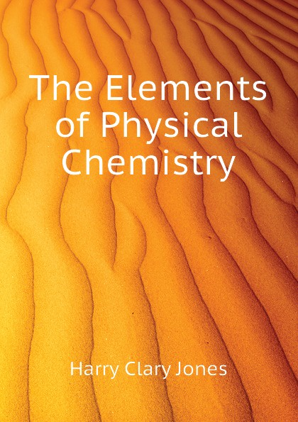 Jones Harry Clary The Elements of Physical Chemistry elements of physical chemistry