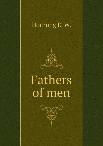 Hornung E. W. Fathers of men