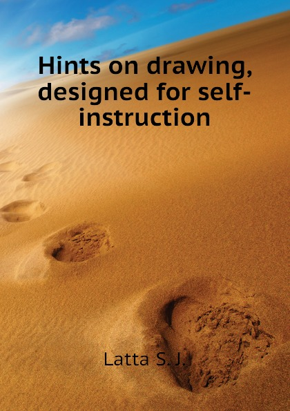Latta S. J. Hints on drawing, designed for self-instruction ward c s hints on driving