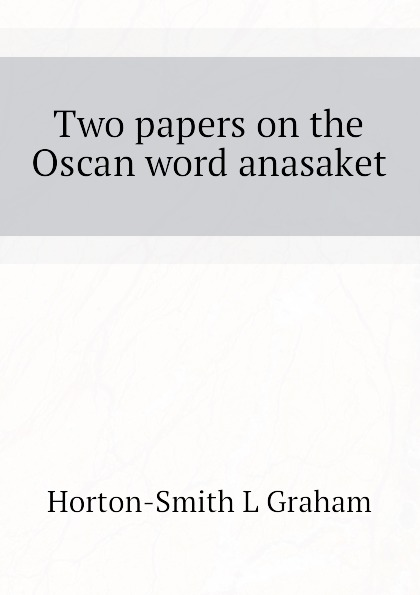 Horton-Smith L Graham Two papers on the Oscan word anasaket