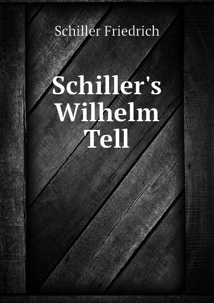 Schiller Friedrich Schillers Wilhelm Tell