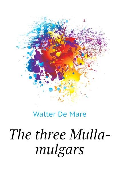 Walter De Mare The three Mulla-mulgars